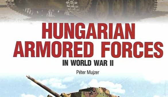 Review – Hungarian Armoured Forces in World War II